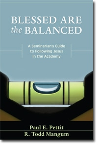 Pettit and Mangum, Blessed Are the Balanced: A Seminarian's Guide to Following Jesus in the Academy