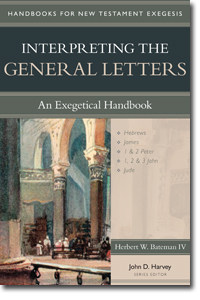 Herbert W. Bateman IV, Interpreting the General Letters: An Exegetical Handbook