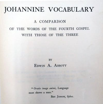 Edwin Abbott Abbott [1838-1926], Johannine Vacabulary. A Comparison of the Words of the Fourth Gospel with Those of the Three