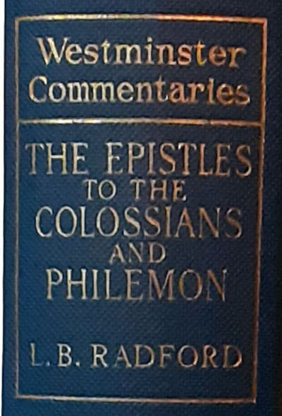 Lewis Bostock Radford [1869-1937], The Epistle to the Colossians and the Epistle to Philemon. Westminister Commentaries