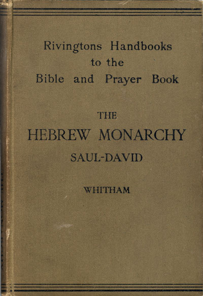Arthur Richard Whitham [1863-1930], Handbook to the Hebrew Monarchy. Vol. 1. From the Birth of Samuel to the Accession of Solomon