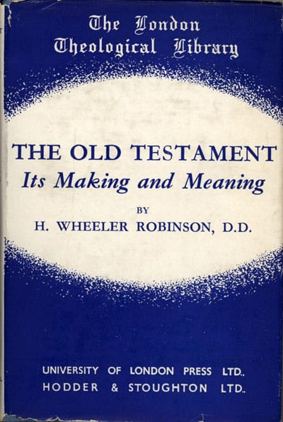 Henry Wheeler Robinson [1872-1945], The Old Testament. Its Making and Meaning