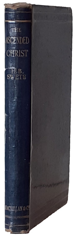 Henry Barclay Swete [1835-1917], The Ascended Christ. A Study in the Earliest Christian Teaching