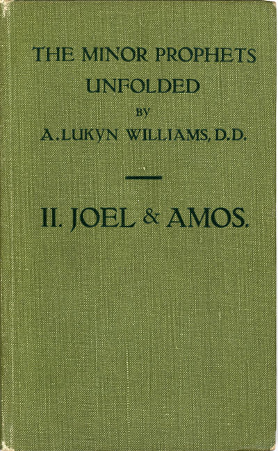 Arthur Lukyn Williams [1853-1943], Joel & Amos. The Minor Prophets Unfolded, Vol. 2.