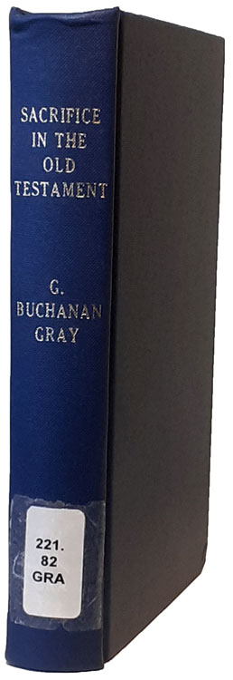 George Buchanan Gray [1865-1922], Sacrifice in the Old Testament. Its Theory in Practice