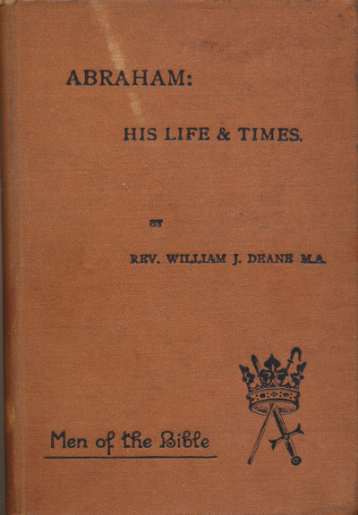 William J. Deane [1853-1943], Abraham: His Life and Times