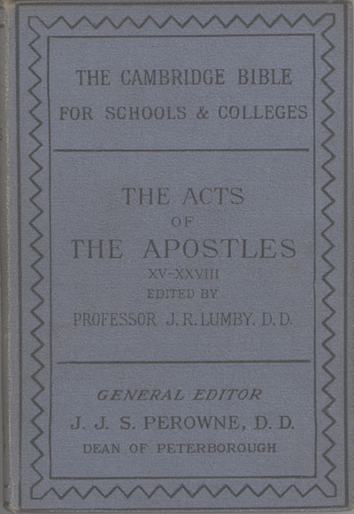 Joseph Rawson Lumby [1831-1895], The Acts of the Apostles (XV-XXVIII) with Introduction and Notes. The Cambridge Bible for Schools and Colleges