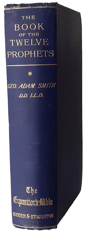 George Adam Smith [1856-1942], The Book of the Twelve Prophets: Vol. 1, Amos, Hosea, Micah, W. Robertson Nicoll, ed., The Expositor's Bible