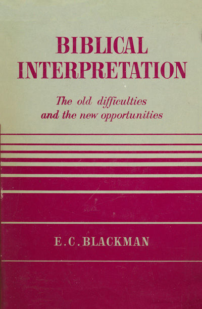 Edwin Cyril Blackman, Biblical Interpretation. The Old Difficulties and the New Opportunity