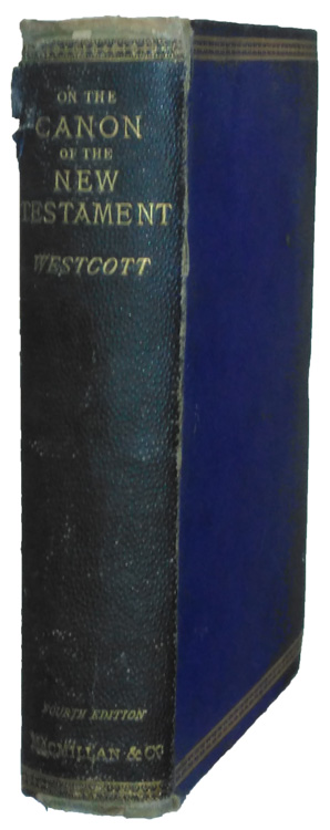 Brooke Foss Westcott [1825-1901], A General Survey of the History of the Canon of the New Testament, 4th edn.