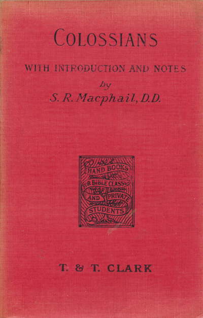 Simon Ross Macphail [d.1912], The Epistle of Paul to the Colossians