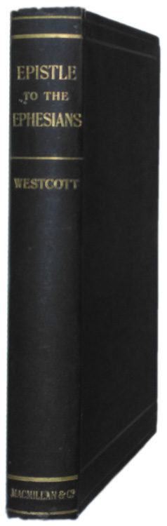 Brooke Foss Westcott [1825-1901], Saint Paul's Epistle to the Ephesians: The Greek Text with Notes and Addenda.