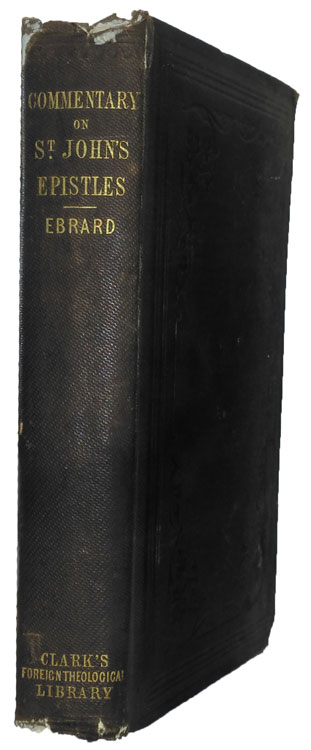 Johann Heinrich August Ebrard [1822-1903], Biblical Commentary on the Epistles of St. John in Continuation of the Work of Olshausen with an Appendix on the Catholic Epistles