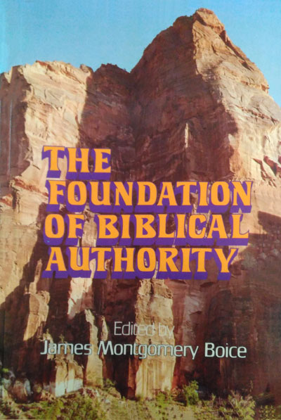 James Mongomery Boice, ed., The Foundation of Biblical Authority