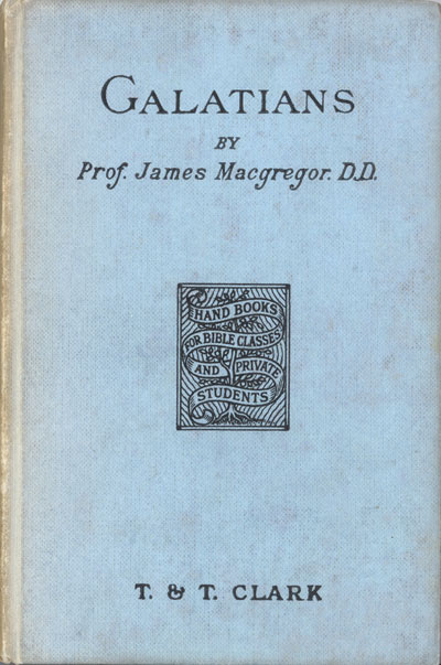 James MacGregor [1832-1910], The Epistle of Paul to the Churches of Galatia with Introduction and Notes. Handbooks for Bible Classes and Private Students