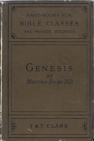 Marcus Dods [1834-1909], The Book of Genesis With Introduction and Notes. Handbooks for Bible Classes and Private Students