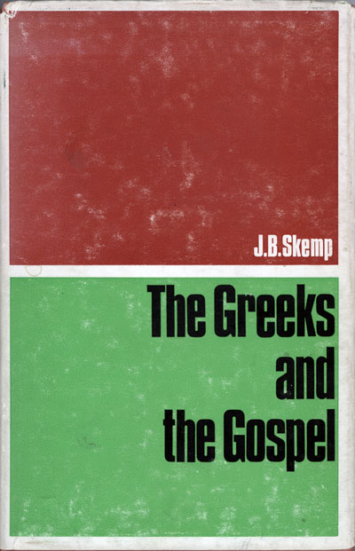 J.B. Skemp, The Greeks and the Gospel. W.T. Whitley Lectures for 1962
