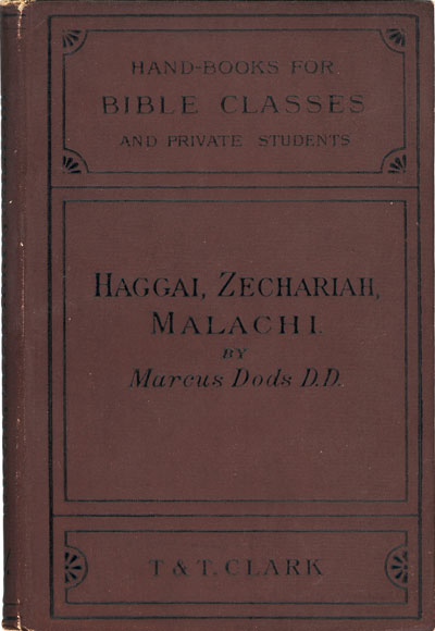 Marcus Dods [1834-1909], The Post-Exilian Prophets: Haggai, Zechariah, Malachi, With Introductions and Notes. Handbooks for Bible Classes