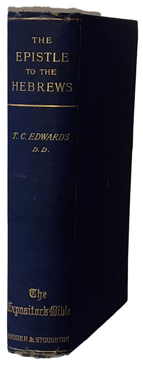 Thomas Charles Edwards [1837-1900], The Epistle to the Hebrews, W. Robertson Nicoll, ed., The Expositor's Bible