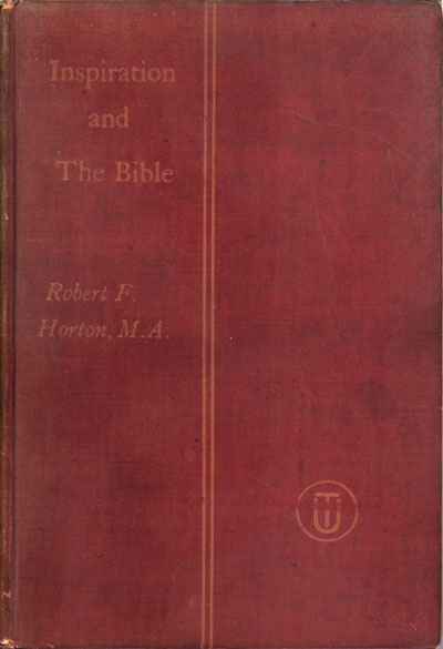 Robert Forman Horton [1855-1934], Inspiration and the Bible. An Inquiry, 5th edn.