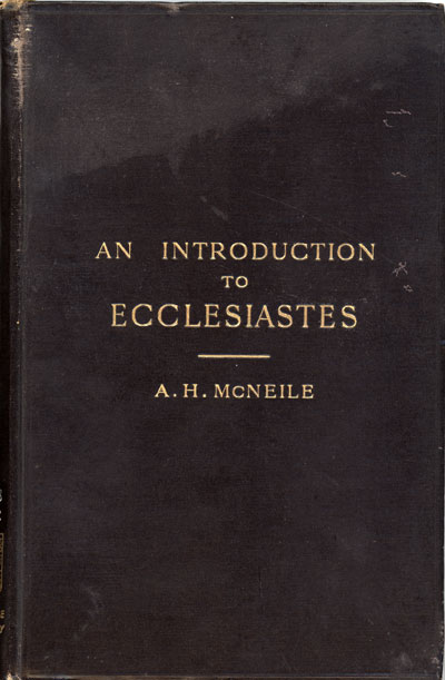 Alan Hugh McNeile [1871-1933], An Introduction to Ecclesiastes with Notes and Appendices