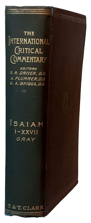 George Buchanan Gray [1865-1922], A Critical and Exegetical Commentary on the Book of Isaiah. The International Critical Commentary
