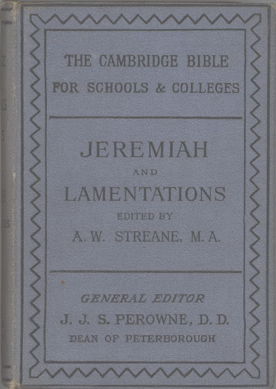 Annesley William Streane [1844-1915], The Book of the Prophet Jeremiah, Together with the Lamentations, with Map, Notes and Introduction. Cambridge Bible for Schools and Colleges