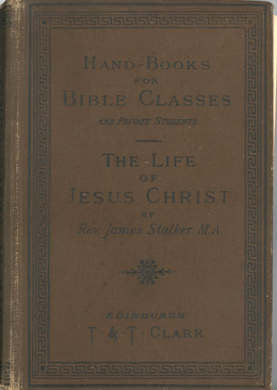 James Stalker [1848-1927], The Life of Jesus Christ. Handbooks for Bible Classes and Private Students