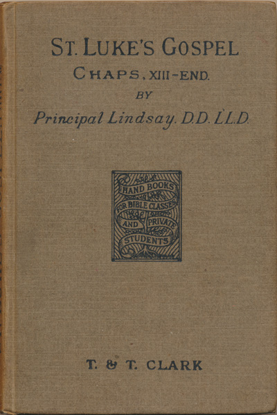 Thomas M. Lindsay [1843-1914], The Gospel According to St. Luke, Chapters XIII-End, with Introduction, Notes, and Maps