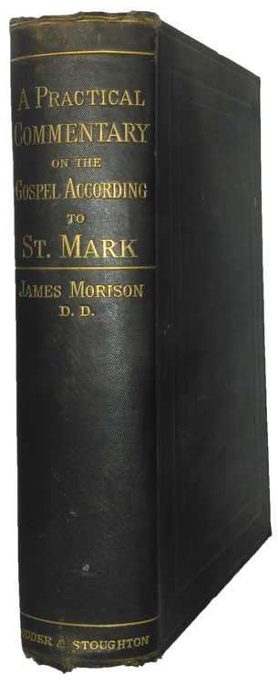 James Morison [1816-1893], A Practical Commentary on the Gospel According to St. Mark, 7th edn.