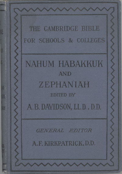 A.B. Davidson [1831-1902], The Books of Nahum, Habbakuk and Zephaniah with Introduction and Notes. The Cambridge Bible for Schools and Colleges