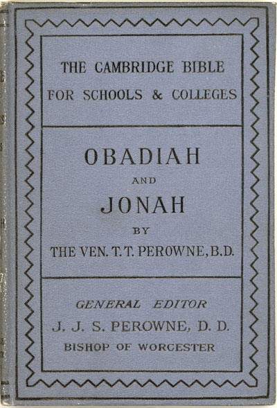 Thomas Thomason Perowne [1824-1913], Obadiah and Jonah with Notes and Introduction. Cambridge Bible for Schools and Colleges