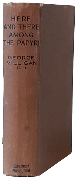 George Milligan [1860-1934], Here & There Among the Papyri