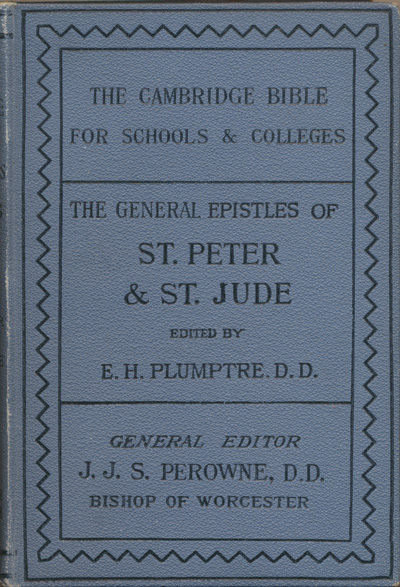 Edward Hayes Plumptre [1821-1891], St. Peter & St. Jude with Notes and Introduction. The Cambridge Bible for Schools and Colleges