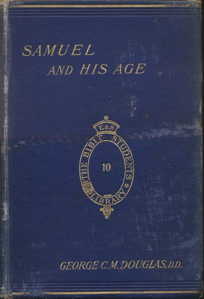 George Cunningham Monteath Douglas [1826-1904], Samuel and His Age. A Study in the Constitutional History of Israel