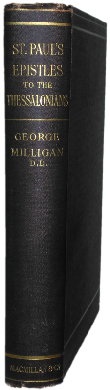 George Milligan [1860-1934], St Pauls Epistles to the Thessalonians. The Greek text with Introduction and Notes
